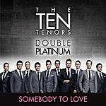 The Ten Tenors Somebody To Love