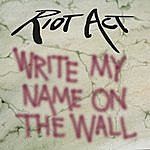 Riot Act Write My Name On The Wall