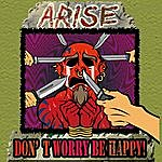 Arise Don't Worry, Be Happy!