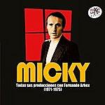 Micky Micky. Todas Sus Producciones Con Fernando Arbex (1971-1975) [Remastered]