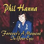 Phil Hanna Forever's A Moment In Your Eyes
