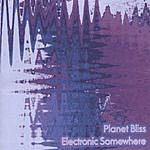 Planet Bliss Electronic Somewhere