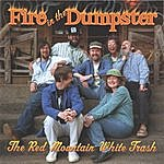 Red Mountain White Trash Fire In The Dumpster