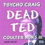 Psycho Craig Coulter Nuns 3, Dead Ted