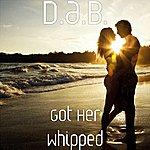 D.A.B. Got Her Whipped
