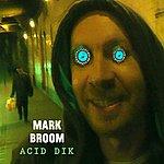 Mark Broom Acid Dik