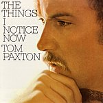 Tom Paxton The Things I Notice Now