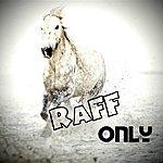Raff Only