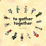 Ponder To Gather Together
