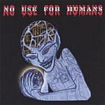 No Use For Humans No Use For Humans