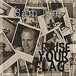 Sam Lee Raise Your Flag