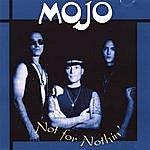 Mojo Not For Nothin'