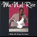 Mr. Nat Rice I Write My Songs For Jesus