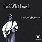 Michael Anderson That's What Love Is