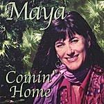 Maya Comin' Home