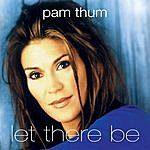 Pam Thum Let There Be