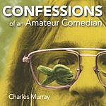 Charles Murray Confessions Of An Amateur Comedian
