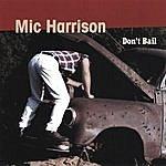 Mic Harrison Don't Bail