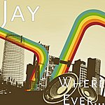 Jay Where Ever...