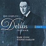 Mark Stone The Complete Delius Songbook, Vol. 2