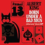 Albert King Born Under A Bad Sign (Alternate Takes) Ep