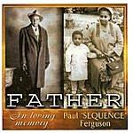 Paul 'Sequence' Ferguson F A T H E R