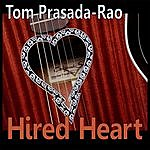 Tom Prasada-Rao Hired Heart