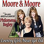 Moore & Moore Country Girls Never Get Old (Feat. Philomena Begley)