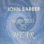 John Barber Wanted To Hear