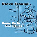 Steve Freund Come On In This House