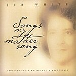 Jim White Songs My Mother Sang