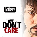 Jeff Bates Love Don't Care