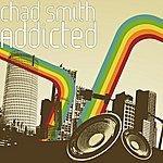 Chad Smith Addicted