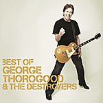 George Thorogood & The Destroyers Best Of