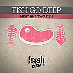 Fish Go Deep Meat And Two Fish
