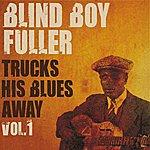 Blind Boy Fuller Blind Boy Fuller Trucks His Blues Away, Vol. 1