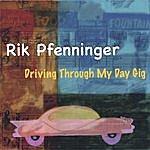 Rik Pfenninger Driving Through My Day Gig