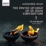 Tenebrae Alexander Levine: The Divine Liturgy Of St John Chrysostom