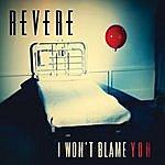 Revere I Won't Blame You (2-Track Single)