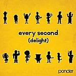 Ponder Every Second (Delight)