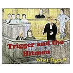 Trigger What Tiger !?