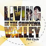 Phil Circle Living In The Chippewa Valley