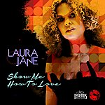 Laura Jane Show Me How To Love