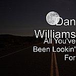 Dan Williams All You've Been Lookin' For