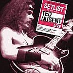 Ted Nugent Setlist: The Very Best Of Ted Nugent Live