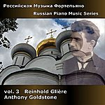 Anthony Goldstone Russian Piano Music Series, Vol. 3 - Gliere