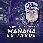 Eloy Mañana Es Tarde