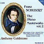 Anthony Goldstone Schubert, F.: The Piano Masterworks, Vol. 2