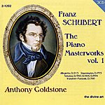 Anthony Goldstone Schubert, F.: The Piano Masterworks, Vol. 1