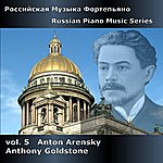 Anthony Goldstone Russian Piano Music Series, Vol. 5